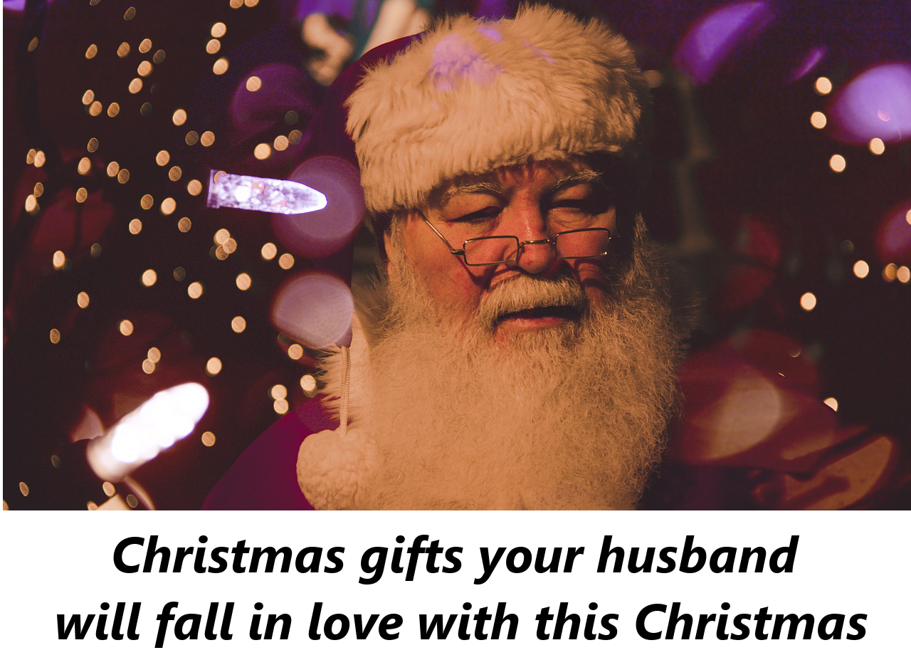 christmas gifts for husband 6 ideas your man will love